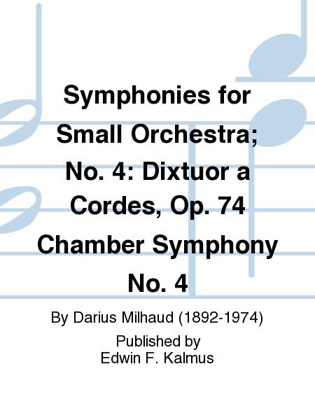 Symphonies for Small Orchestra; No. 4: Dixtuor a Cordes, Op. 74 Chamber Symphony No. 4
