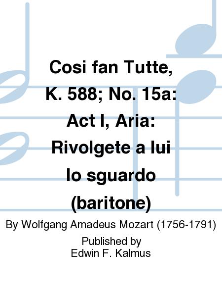 Cosi fan Tutte, K. 588; No. 15a: Act I, Aria: Rivolgete a lui lo sguardo (baritone)