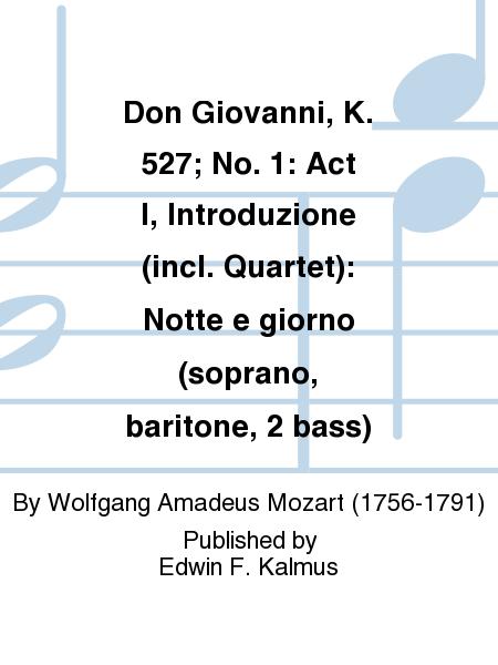 Don Giovanni, K. 527; No. 1: Act I, Introduzione (incl. Quartet): Notte e giorno (soprano, baritone, 2 bass)