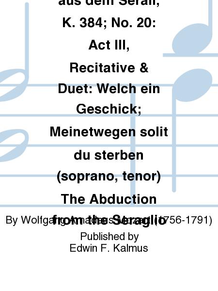 Die Entfuehrung aus dem Serail, K. 384; No. 20: Act III, Recitative & Duet: Welch ein Geschick; Meinetwegen solit du sterben (soprano, tenor) The Abduction from the Seraglio
