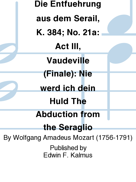 Die Entfuehrung aus dem Serail, K. 384; No. 21a: Act III, Vaudeville (Finale): Nie werd ich dein Huld The Abduction from the Seraglio