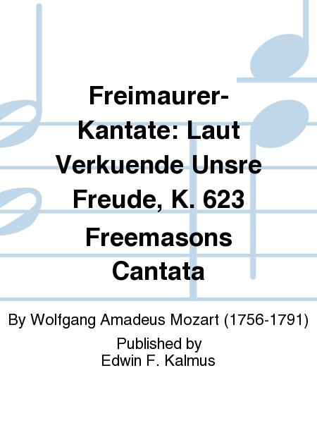 Freimaurer-Kantate: Laut Verkuende Unsre Freude, K. 623 Freemasons Cantata