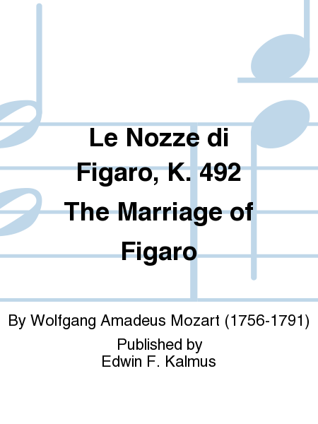 Le Nozze di Figaro, K. 492 The Marriage of Figaro