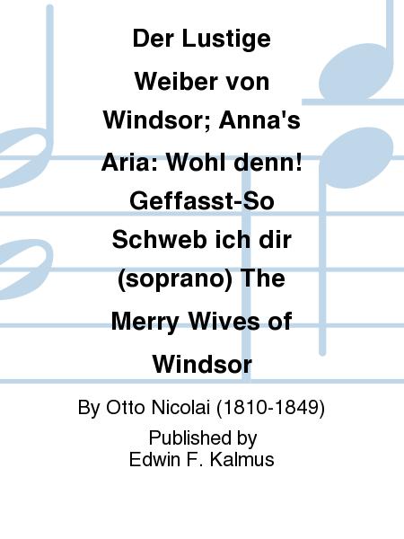 Der Lustige Weiber von Windsor; Anna's Aria: Wohl denn! Geffasst-So Schweb ich dir (soprano) The Merry Wives of Windsor