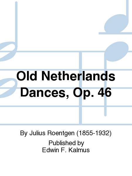 Old Netherlands Dances, Op. 46