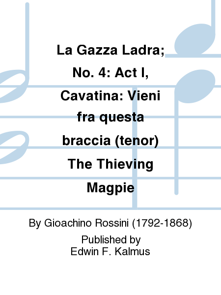 La Gazza Ladra; No. 4: Act I, Cavatina: Vieni fra questa braccia (tenor) The Thieving Magpie