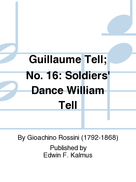 Guillaume Tell; No. 16: Soldiers' Dance William Tell