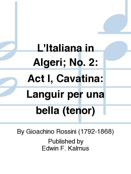 L'Italiana in Algeri; No. 2: Act I, Cavatina: Languir per una bella (tenor)