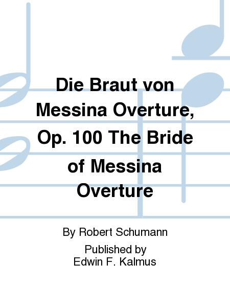 Die Braut von Messina Overture, Op. 100 The Bride of Messina Overture