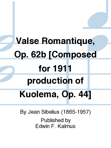 Valse Romantique, Op. 62b [Composed for 1911 production of Kuolema, Op. 44]