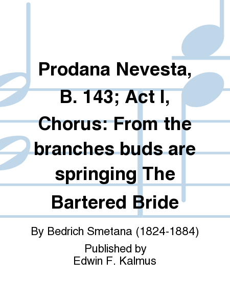 Prodana Nevesta, B. 143; Act I, Chorus: From the branches buds are springing The Bartered Bride