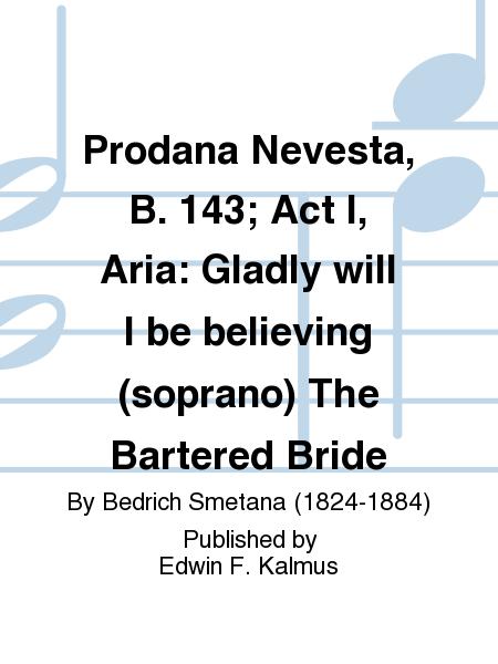 Prodana Nevesta, B. 143; Act I, Aria: Gladly will I be believing (soprano) The Bartered Bride