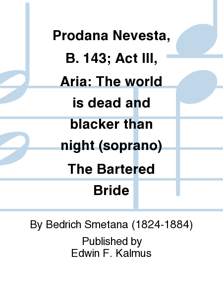 Prodana Nevesta, B. 143; Act III, Aria: The world is dead and blacker than night (soprano) The Bartered Bride