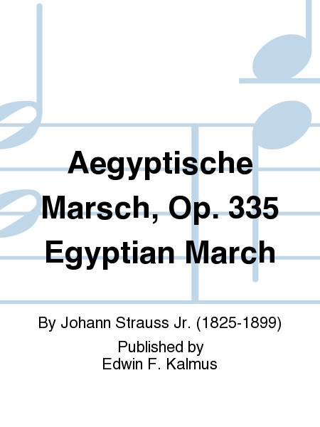 Aegyptische Marsch, Op. 335 Egyptian March