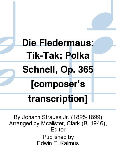 Die Fledermaus: Tik-Tak; Polka Schnell, Op. 365 [composer's transcription]