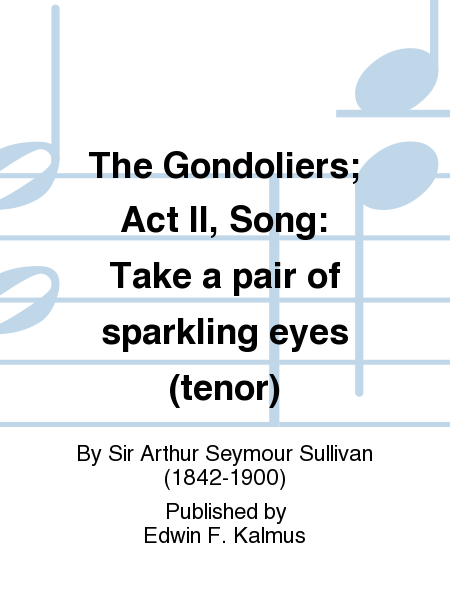 The Gondoliers; Act II, Song: Take a pair of sparkling eyes (tenor)