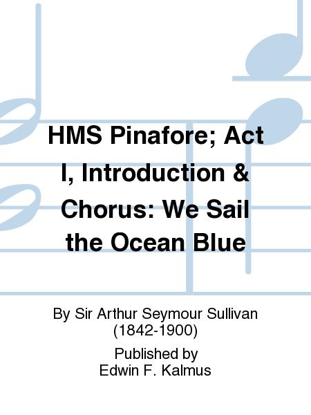 HMS Pinafore; Act I, Introduction & Chorus: We Sail the Ocean Blue