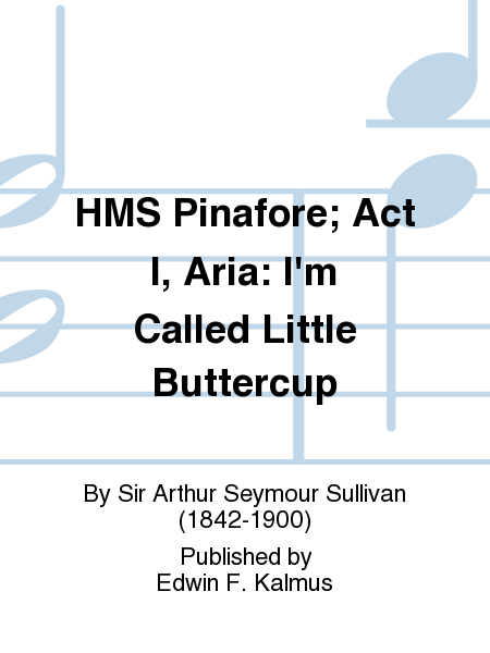 HMS Pinafore; Act I, Aria: I'm Called Little Buttercup