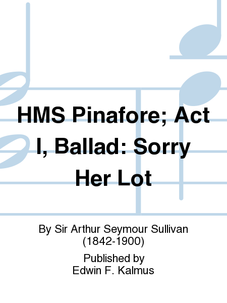 HMS Pinafore; Act I, Ballad: Sorry Her Lot
