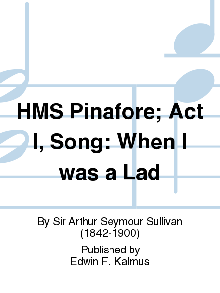 HMS Pinafore; Act I, Song: When I was a Lad