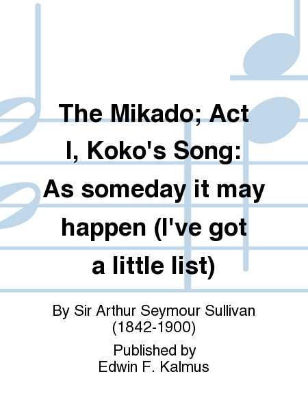 The Mikado; Act I, Koko's Song: As someday it may happen (I've got a little list)