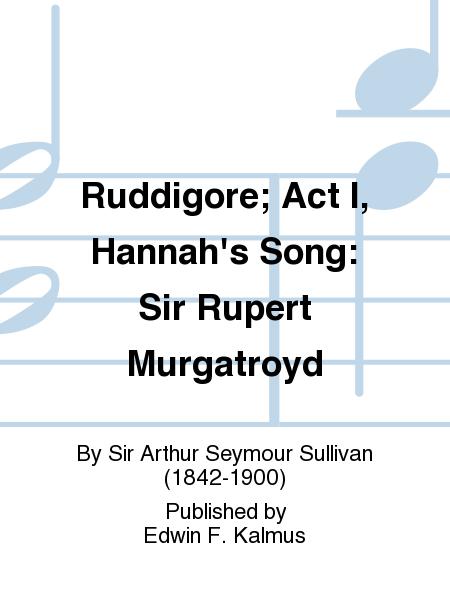 Ruddigore; Act I, Hannah's Song: Sir Rupert Murgatroyd