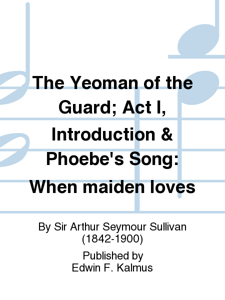 The Yeoman of the Guard; Act I, Introduction & Phoebe's Song: When maiden loves