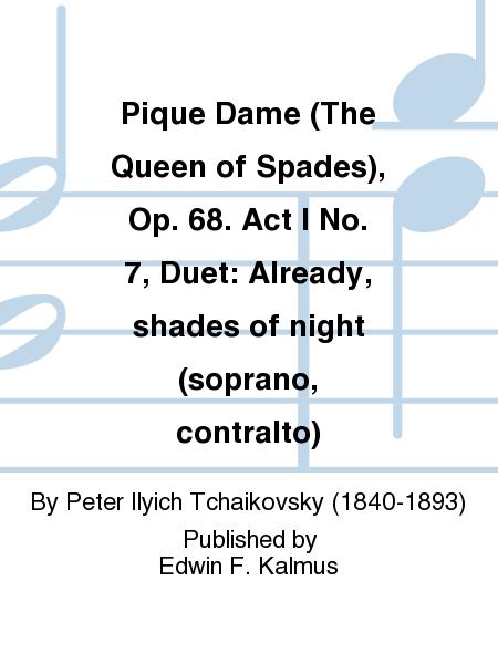 Pique Dame (The Queen of Spades), Op. 68. Act I No. 7, Duet: Already, shades of night (soprano, contralto)