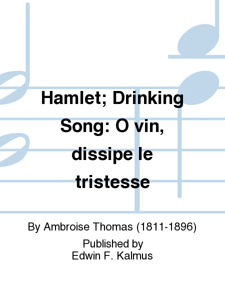 Hamlet; Drinking Song: O vin, dissipe le tristesse