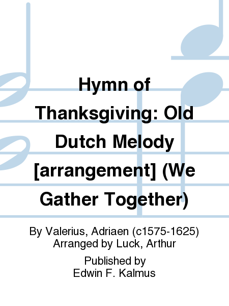 Hymn of Thanksgiving: Old Dutch Melody [arrangement] (We Gather Together)