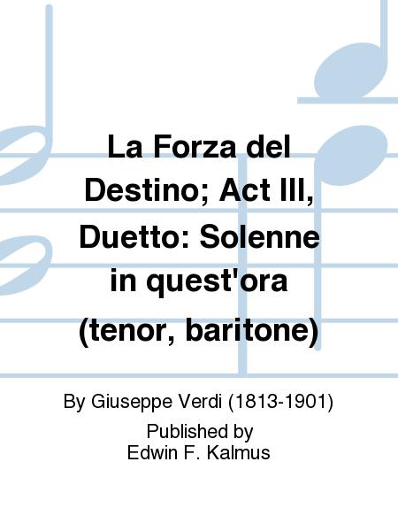 La Forza del Destino; Act III, Duetto: Solenne in quest'ora (tenor, baritone)