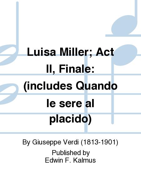 Luisa Miller; Act II, Finale: (includes Quando le sere al placido)