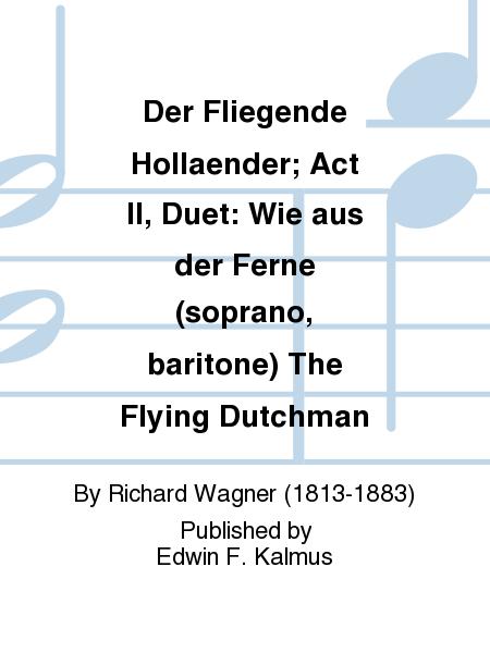 Der Fliegende Hollaender; Act II, Duet: Wie aus der Ferne (soprano, baritone) The Flying Dutchman