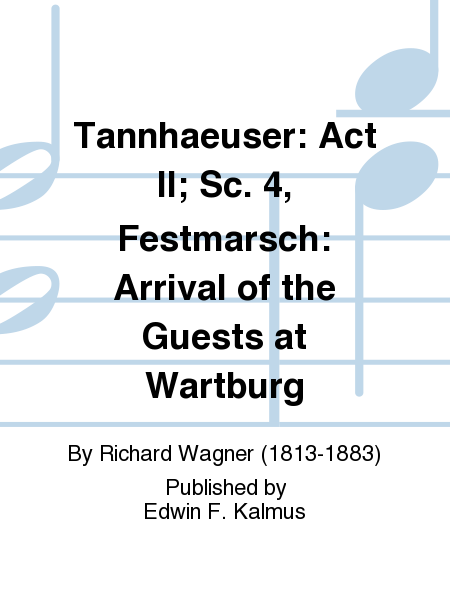 Tannhaeuser: Act II; Sc. 4, Festmarsch: Arrival of the Guests at Wartburg