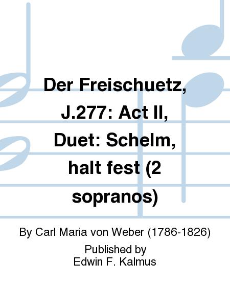 Der Freischuetz, J.277: Act II, Duet: Schelm, halt fest (2 sopranos)