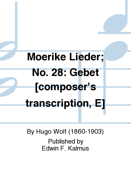 Moerike Lieder; No. 28: Gebet [composer's transcription, E]