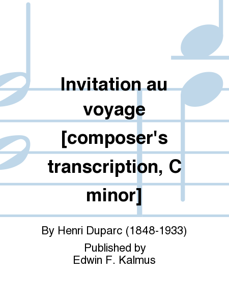 Invitation au voyage [composer's transcription, C minor]