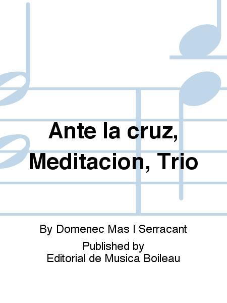 Ante la cruz, Meditacion, Trio