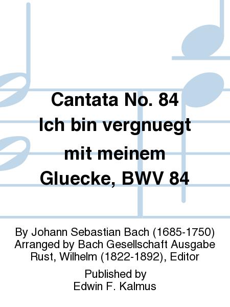 Cantata No. 84 Ich bin vergnuegt mit meinem Gluecke, BWV 84