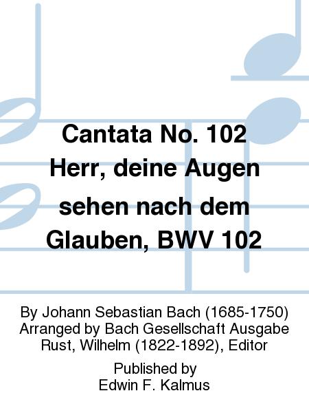 Cantata No. 102 Herr, deine Augen sehen nach dem Glauben, BWV 102