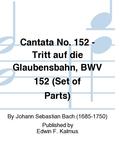 Cantata No. 152 - Tritt auf die Glaubensbahn, BWV 152 (Set of Parts)