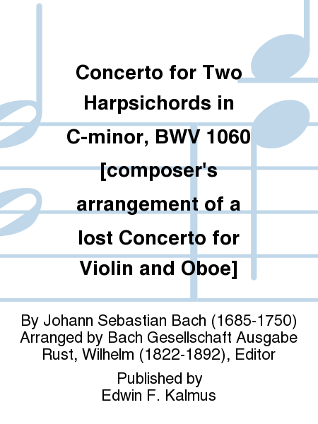 Concerto for Two Harpsichords in C-minor, BWV 1060 [composer's arrangement of a lost Concerto for Violin and Oboe]