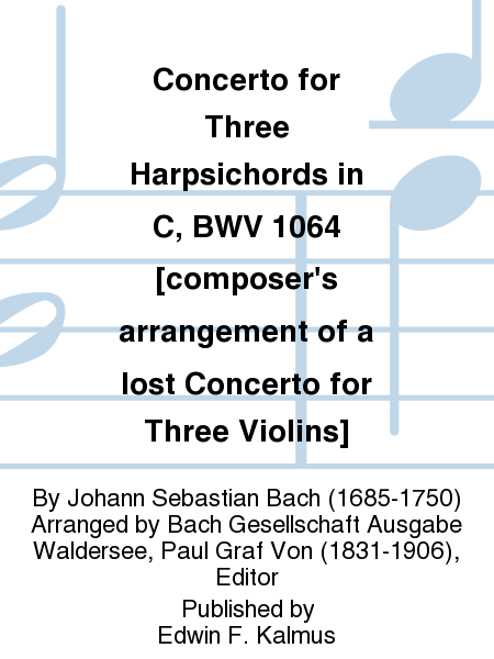 Concerto for Three Harpsichords in C, BWV 1064 [composer's arrangement of a lost Concerto for Three Violins]