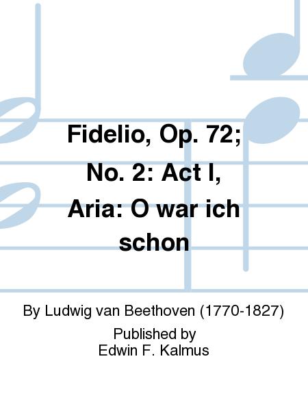 Fidelio, Op. 72; No. 2: Act I, Aria: O war ich schon