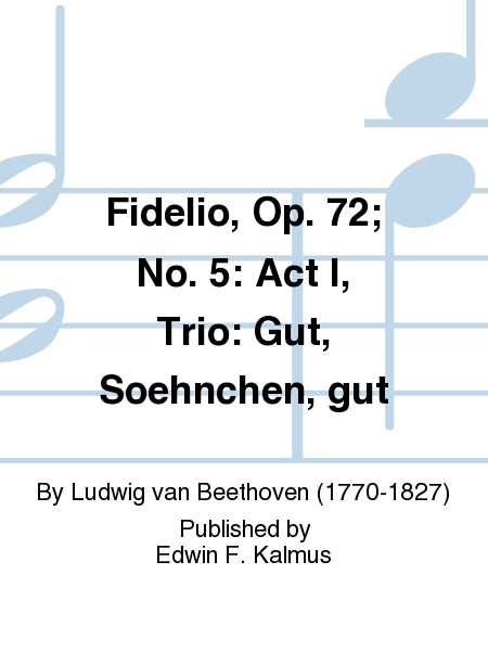 Fidelio, Op. 72; No. 5: Act I, Trio: Gut, Soehnchen, gut