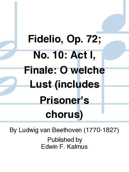 Fidelio, Op. 72; No. 10: Act I, Finale: O welche Lust (includes Prisoner's chorus)