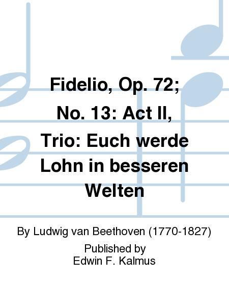 Fidelio, Op. 72; No. 13: Act II, Trio: Euch werde Lohn in besseren Welten