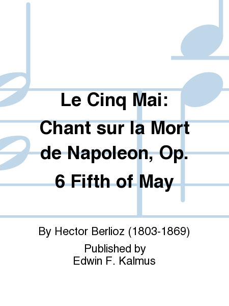 Le Cinq Mai: Chant sur la Mort de Napoleon, Op. 6 Fifth of May