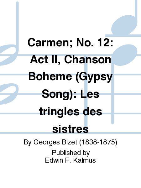 Carmen; No. 12: Act II, Chanson Boheme (Gypsy Song): Les tringles des sistres