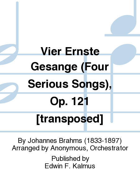 Vier Ernste Gesange (Four Serious Songs), Op. 121 [transposed]